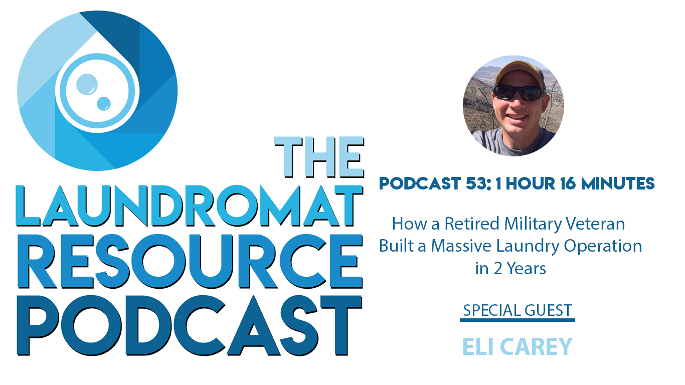 53. How a Retired Military Veteran Built a Massive Laundry Operation in 2 Years with Eli Carey