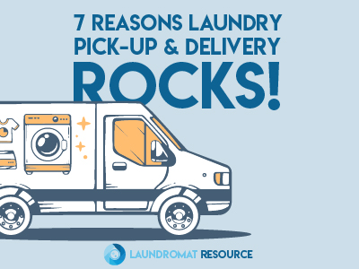 7 Reasons Adding a Laundry Pick-up & Delivery Service is Great For Your Laundromat