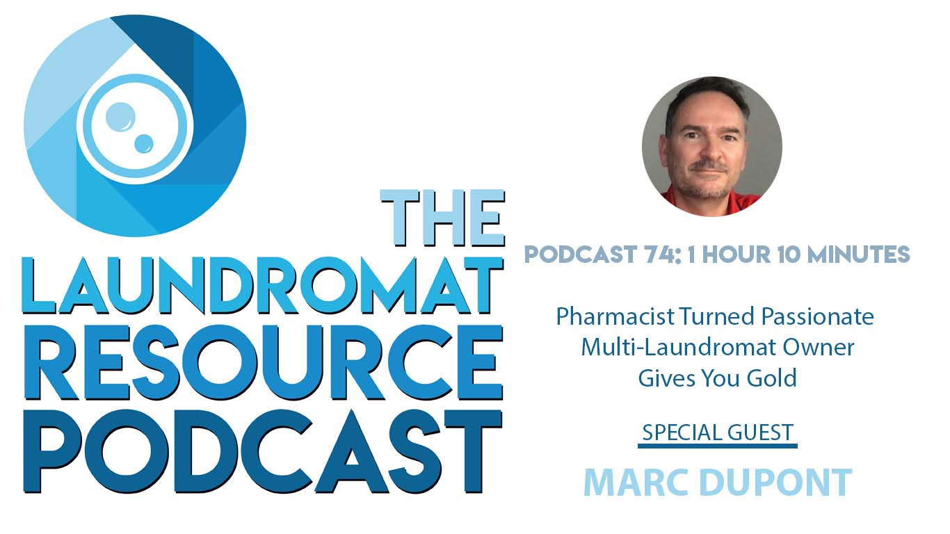 74. Pharmacist Turned Passionate Multi-Laundromat Owner Gives You Gold with Marc Dupont